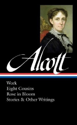 Louisa May Alcott: Work, Eight Cousins, Rose in Bloom, Stories & Other Writings (Hardcover)