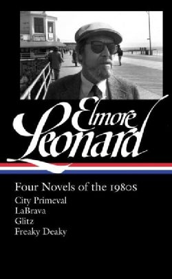 Elmore Leonard Four Novels of the 1980s: City Primeval / Labrava / Glitz / Freaky Deaky (Hardcover)