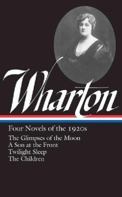 Four Novels of the 1920s: The Glimpses of the Moon / A Son at the Front / Twilight Sleep / The Children (Hardcover)
