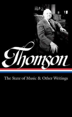 Virgil Thomson: The State of Music & Other Writings (Hardcover)
