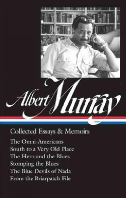 Albert Murray - Collected Essays & Memoirs: The Omni-americans / South to a Very Old Place / the Hero and the Blu... (Hardcover)