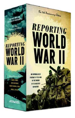 Reporting World War II: The 75th Anniversary Edition: American Journalism, 1938-1946 (Hardcover)