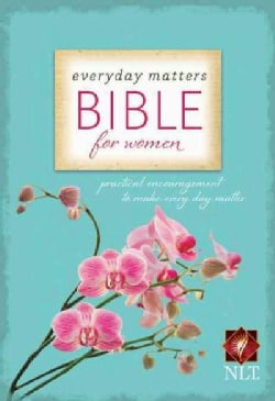 Everyday Matters Bible for Women: New Living Translation, Practical Encouragement to Make Every Day Matter (Hardcover)