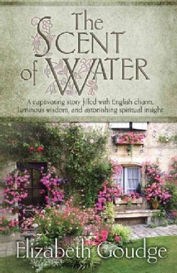 The Scent of Water: A Captivating Story Filled With English Charm, Luminous Wisdom, and Astonishing Spiritual Ins... (Paperback)
