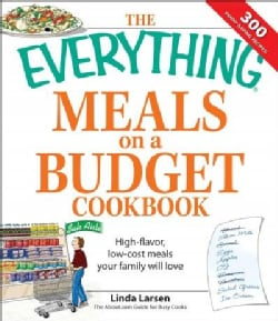 The Everything Meals on a Budget Cookbook: High-flavor, Low-cost Meals Your Family Will Love (Paperback)