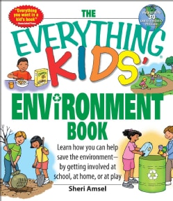 Everything Kids Environment Book: Learn How You Can Help the Environment by Getting Involved at School, at Home, ... (Paperback)