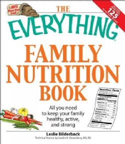 The Everything Family Nutrition Book: All You Need to Keep Your Family Healthy, Active, and Strong (Paperback)