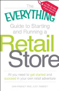 The Everything Guide to Starting and Running a Retail Store: All You Need to Get Started and Succeed in Your Own ... (Paperback)