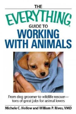The Everything Guide to Working With Animals: From Dog Groomer to Wildlife Rescuer - Tons of Great Jobs for Anima... (Paperback)
