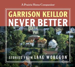 Never Better: Stories from Lake Wobegon (CD-Audio)
