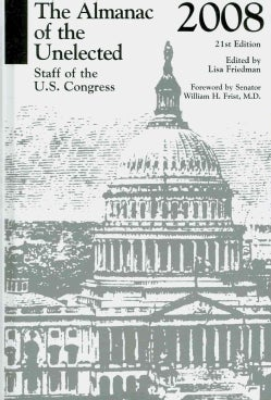 The Almanac of the Unelected 2008: Staff of the U.S. Congress (Hardcover)