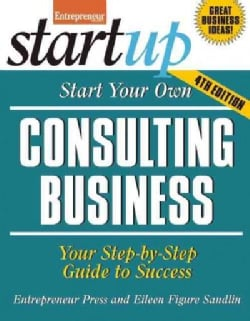 Start Your Own Consulting Business: Your Step-by-step Guide to Success (Paperback)