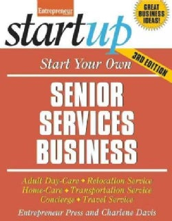 Start Your Own Senior Services Business: Adult Day-Care, Relocation Service, Home-Care, Transportation Service, C... (Paperback)