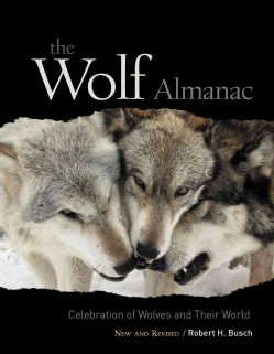 The Wolf Almanac: A Celebration of Wolves and Their World (Paperback)