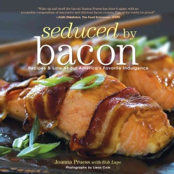 Seduced by Bacon: Recipes & Lore About America's Favorite Indulgence (Paperback)