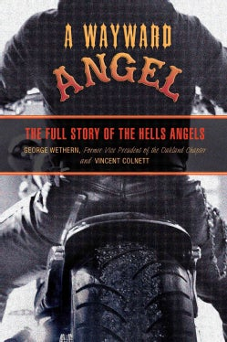 A Wayward Angel: The Full Story of the Hells Angels (Paperback)