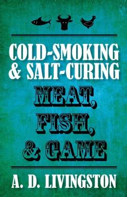 Cold-Smoking & Salt-Curing Meat, Fish, & Game (Paperback)