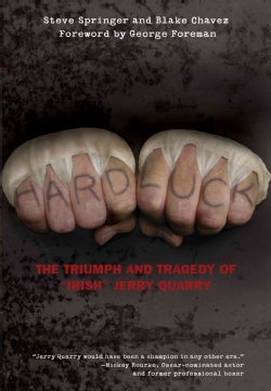 "Hard Luck: The Triumph and Tragedy of ""Irish"" Jerry Quarry (Hardcover)"
