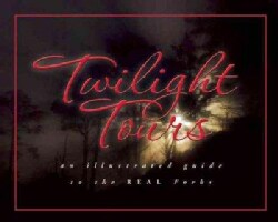 Twilight Tours: The Illustrated Guide to the Real Forks (Hardcover)