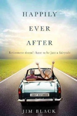 Happily Ever After: Retirment doesn't have to be just a fairytale (Paperback)