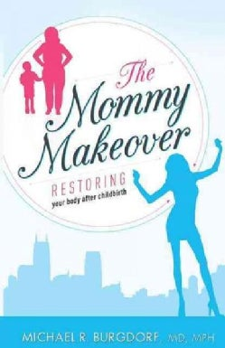 The Mommy Makeover: Restoring Your Body After Childbirth (Paperback)
