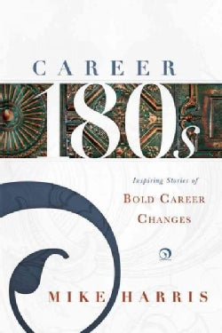 Career 180s: Inspiring Stories of Bold Career Changes (Paperback)
