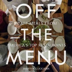 Off the Menu: Staff Meals from America's Top Restaurants (Hardcover)