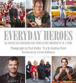 Everyday Heroes: 50 Americans Changing the World One Nonprofit at a Time (Hardcover)