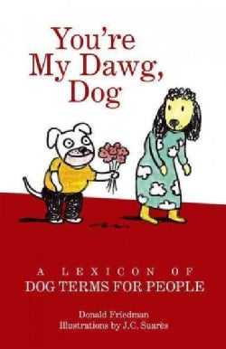 You're My Dawg, Dog: A Lexicon of Dog Terms for People (Hardcover)