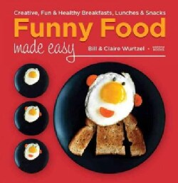 Funny Food Made Easy: Creative, Fun, & Healthy Breakfasts, Lunches, & Snacks (Hardcover)