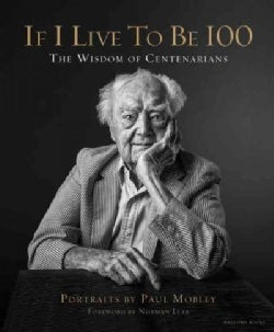 If I Live to Be 100: The Wisdom of Centenarians (Hardcover)