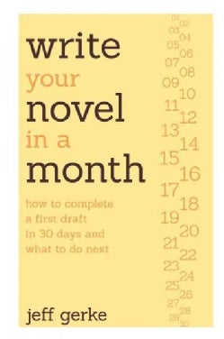 Write Your Novel in a Month: How to Complete a First Draft in 30 Days and What to Do Next (Paperback)
