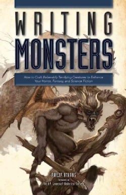 The Writing Monsters: How to Craft Believably Terrifying Creatures to Enhance Your Horror, Fantasy, and Science F... (Paperback)
