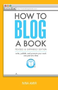 How to Blog a Book: Write, Publish, and Promote Your Work One Post at a Time (Paperback)