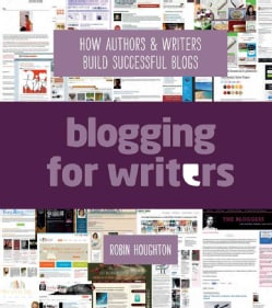 Blogging for Writers: How Authors & Writers Build Successful Blogs (Paperback)