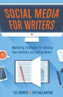 Social Media for Writers: Marketing Strategies for Building Your Audience and Selling Books (Paperback)