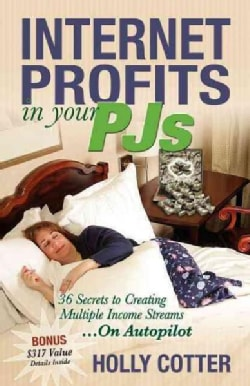 Internet Profits in Your Pjs: 36 Secrets to Creating Multiple Income Streams...On Autopilot (Paperback)
