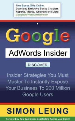 Google Adwords Insider: Insider Strategies You Must Master to Instantly Expose Your Business to 200 Million Googl... (Paperback)