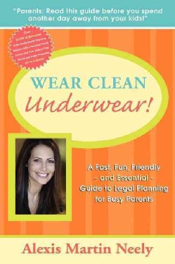 Wear Clean Underwear!: A Fast, Fun, Friendly and Essential Guide to Legal Planning for Busy Parents (Paperback)