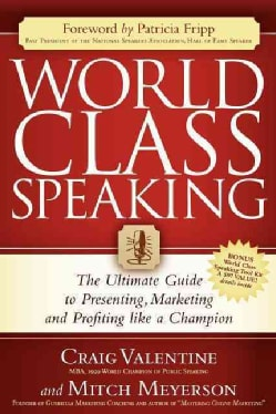 World Class Speaking: The Ultimate Guide to Presenting, Marketing and Profiting Like a Champion (Paperback)