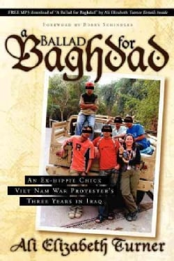 A Ballad for Baghdad: An Ex-Hippie Chick Viet Nam War Protester's Three Years in Iraq (Paperback)