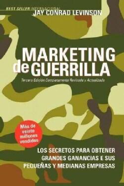 Marketing De Guerrilla: Secretos Para Obtener Grandes Ganancias Con Su Pequena O Mediana Empresa (Paperback)