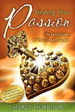 Finding Your Passion: The Easy Guide to Your Dream Career (Paperback)