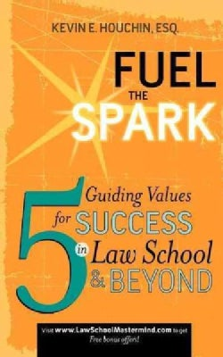 Fuel the Spark: 5 Guiding Values for Success in Law School & Beyond (Paperback)