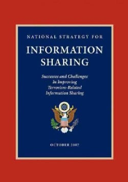 National Strategy for Information Sharing: Successes and Challenges in Improving Terrorism-Related Information Sh... (Paperback)