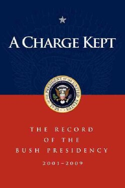 A Charge Kept: The Record of the Bush Presidency 2001 - 2009 (Paperback)