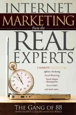 Internet Marketing from the Real Experts: 3 Minute Lessons On: Affiliate Marketing, Email Marketing, Search Engin... (Paperback)