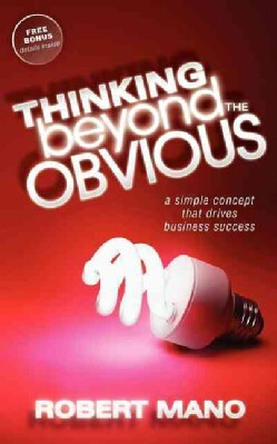 Thinking Beyond the Obvious: A Simple Concept That Drives Business Success (Paperback)
