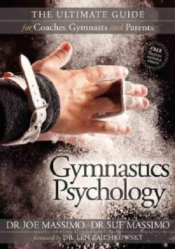Gymnastics Psychology: The Ultimate Guide for Coaches, Gymnasts and Parents (Paperback)