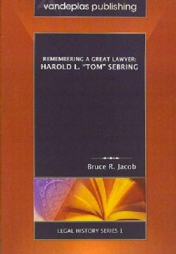 "Remembering a Great Lawyer: Harold L. ""Tom"" Sebring (Paperback)"